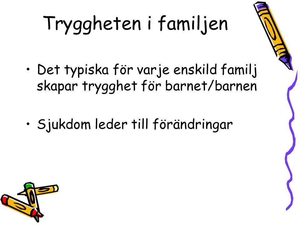 Tryggheten i familjen Det typiska för varje enskild familj skapar trygghet för barnet/barnen Sjukdom leder till förändringar