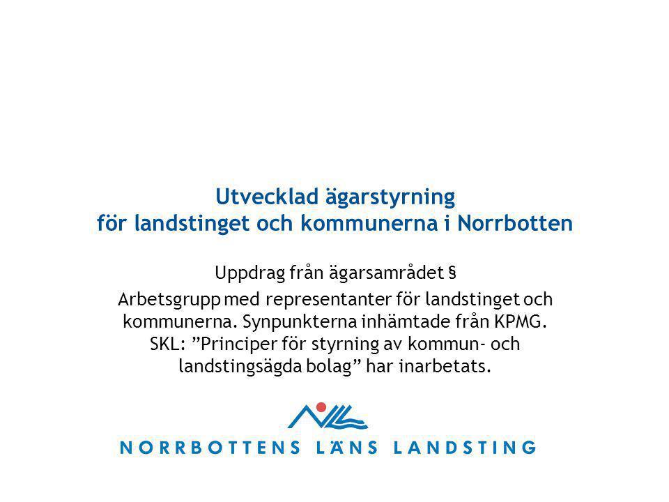Utvecklad ägarstyrning för landstinget och kommunerna i Norrbotten Uppdrag från ägarsamrådet § Arbetsgrupp med representanter för landstinget och komm