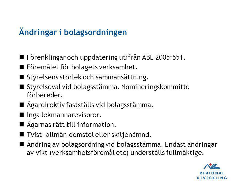 Ändringar i bolagsordningen Förenklingar och uppdatering utifrån ABL 2005:551. Föremålet för bolagets verksamhet. Styrelsens storlek och sammansättnin