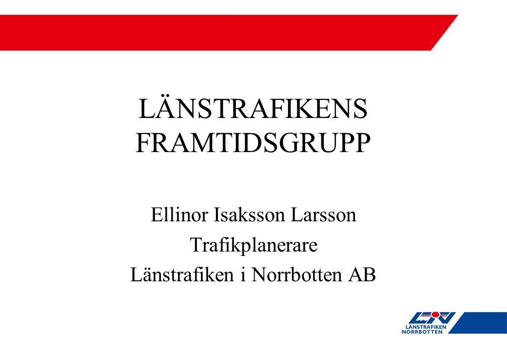 LÄNSTRAFIKENS FRAMTIDSGRUPP Ellinor Isaksson Larsson Trafikplanerare Länstrafiken i Norrbotten AB