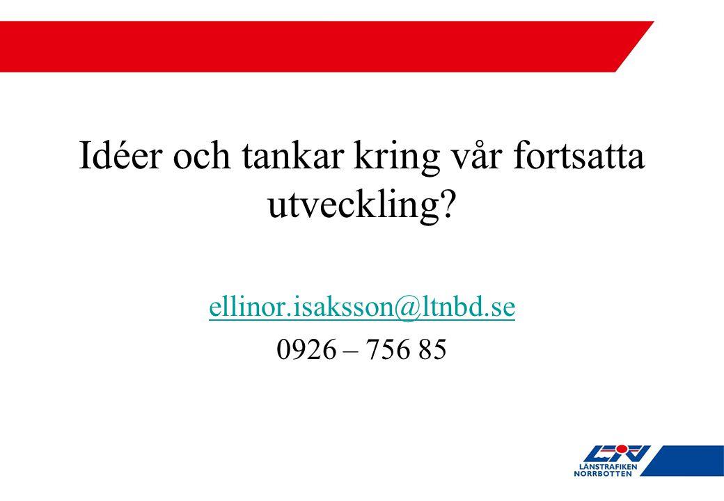 Idéer och tankar kring vår fortsatta utveckling? ellinor.isaksson@ltnbd.se 0926 – 756 85