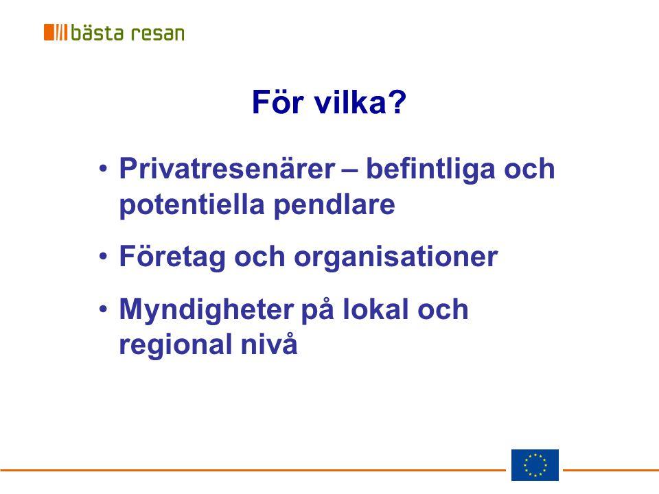 För vilka? Privatresenärer – befintliga och potentiella pendlare Företag och organisationer Myndigheter på lokal och regional nivå