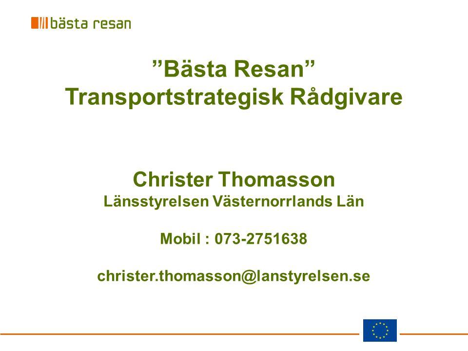 """""""Bästa Resan"""" Transportstrategisk Rådgivare Christer Thomasson Länsstyrelsen Västernorrlands Län Mobil : 073-2751638 christer.thomasson@lanstyrelsen.s"""