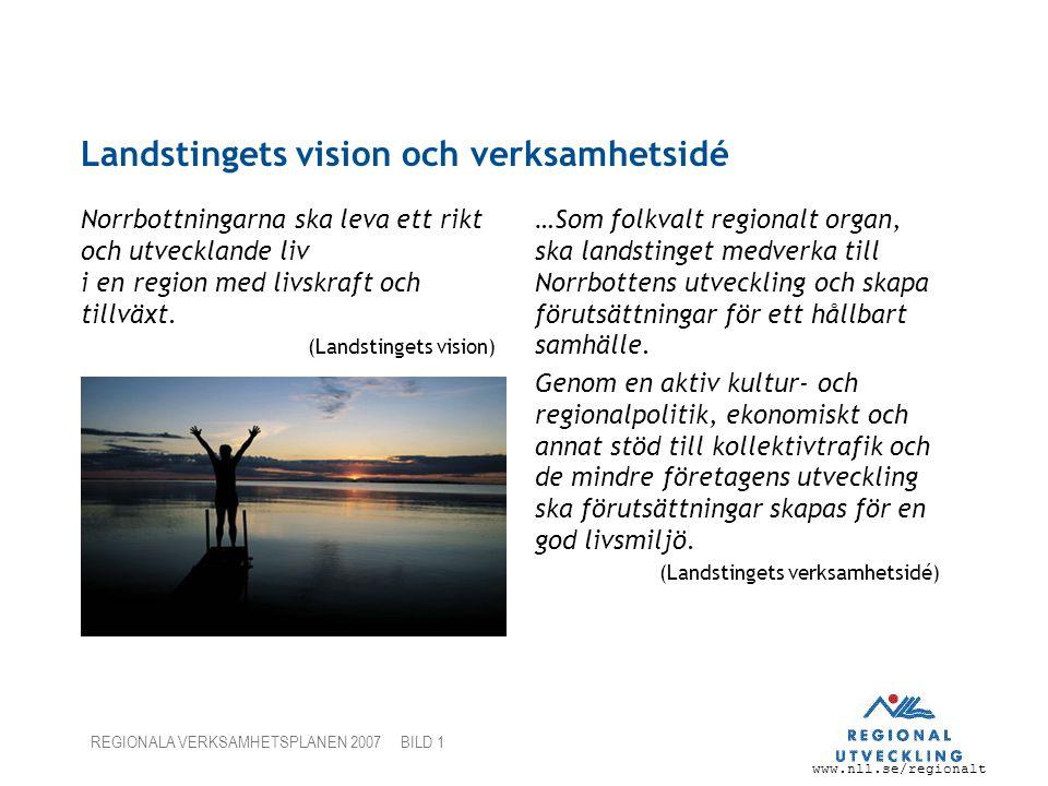 www.nll.se/regionalt REGIONALA VERKSAMHETSPLANEN 2007 BILD 1 Landstingets vision och verksamhetsidé Norrbottningarna ska leva ett rikt och utvecklande liv i en region med livskraft och tillväxt.