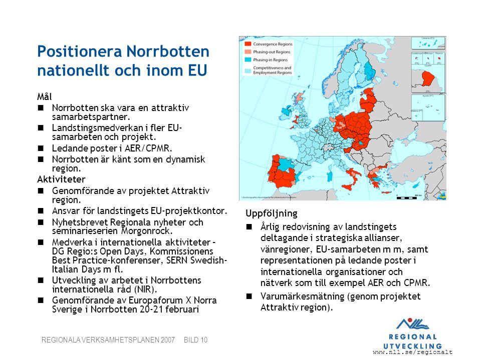 www.nll.se/regionalt REGIONALA VERKSAMHETSPLANEN 2007 BILD 10 Positionera Norrbotten nationellt och inom EU Mål Norrbotten ska vara en attraktiv samarbetspartner.