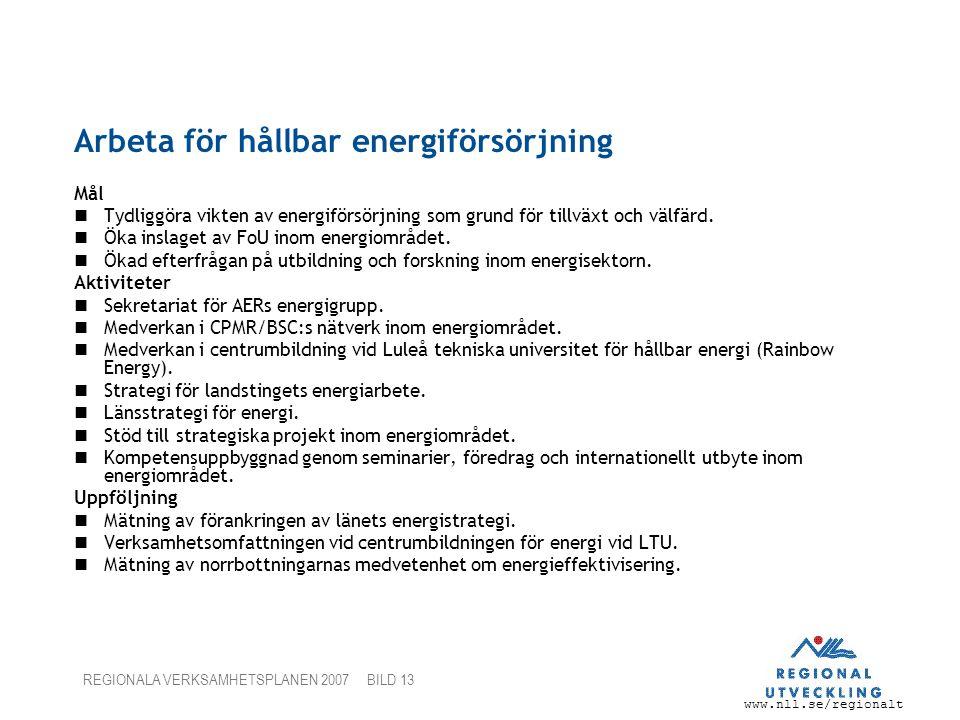 www.nll.se/regionalt REGIONALA VERKSAMHETSPLANEN 2007 BILD 13 Arbeta för hållbar energiförsörjning Mål Tydliggöra vikten av energiförsörjning som grund för tillväxt och välfärd.