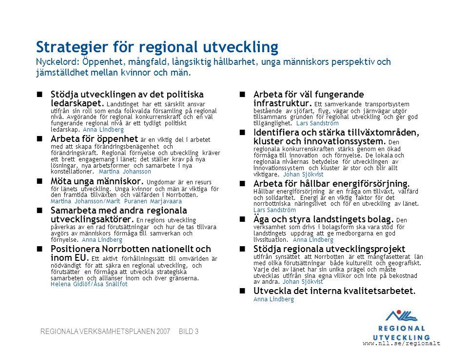 www.nll.se/regionalt REGIONALA VERKSAMHETSPLANEN 2007 BILD 3 Strategier för regional utveckling Nyckelord: Öppenhet, mångfald, långsiktig hållbarhet, unga människors perspektiv och jämställdhet mellan kvinnor och män.