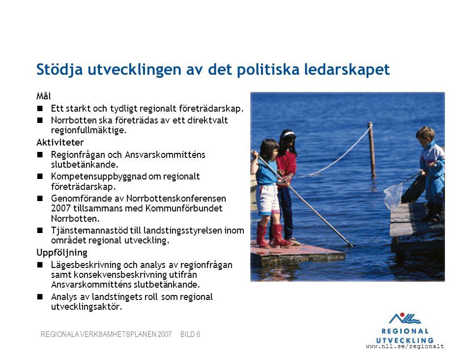 www.nll.se/regionalt REGIONALA VERKSAMHETSPLANEN 2007 BILD 6 Stödja utvecklingen av det politiska ledarskapet Mål Ett starkt och tydligt regionalt företrädarskap.