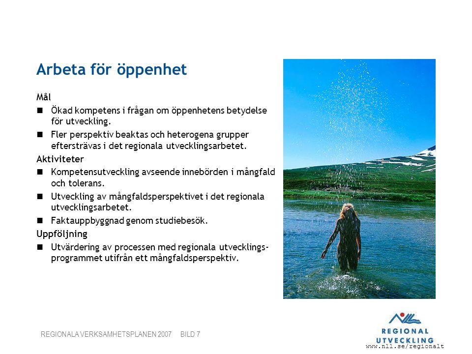www.nll.se/regionalt REGIONALA VERKSAMHETSPLANEN 2007 BILD 7 Arbeta för öppenhet Mål Ökad kompetens i frågan om öppenhetens betydelse för utveckling.