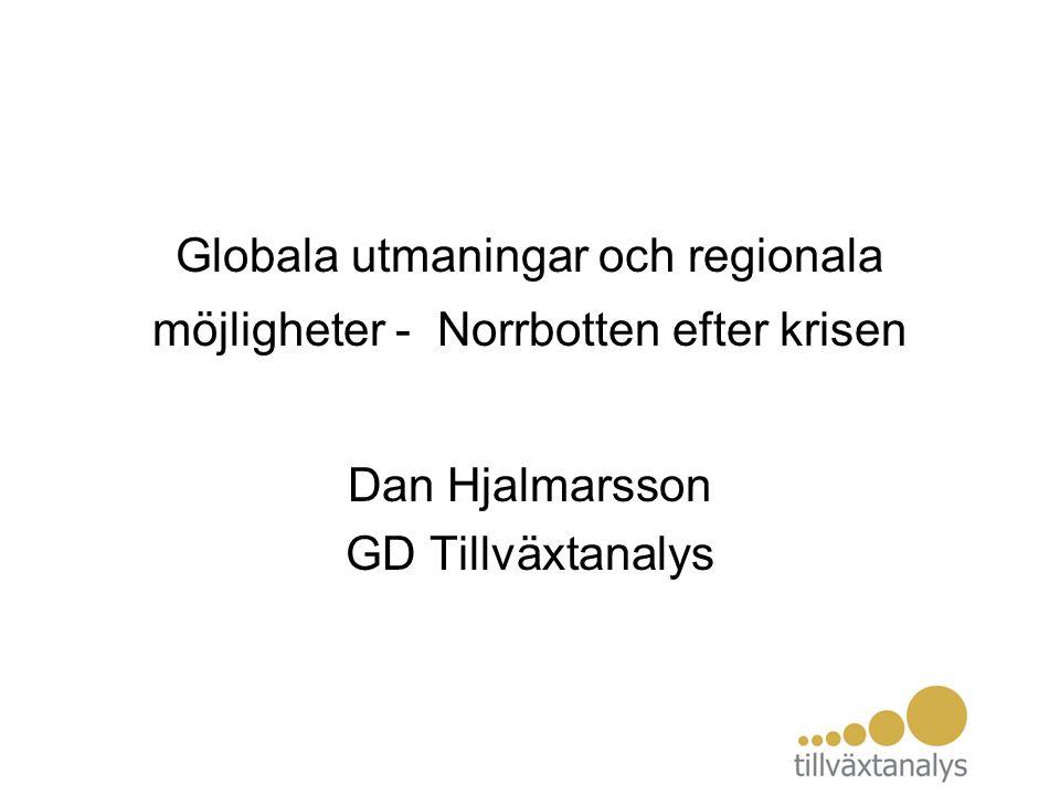 Globala utmaningar och regionala möjligheter - Norrbotten efter krisen Dan Hjalmarsson GD Tillväxtanalys