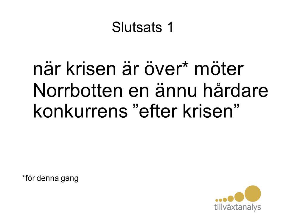 """Slutsats 1 när krisen är över* möter Norrbotten en ännu hårdare konkurrens """"efter krisen"""" *för denna gång"""