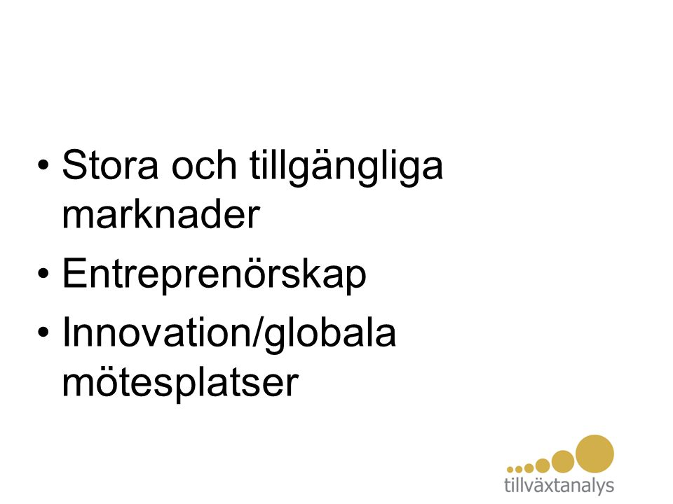 Stora och tillgängliga marknader Entreprenörskap Innovation/globala mötesplatser