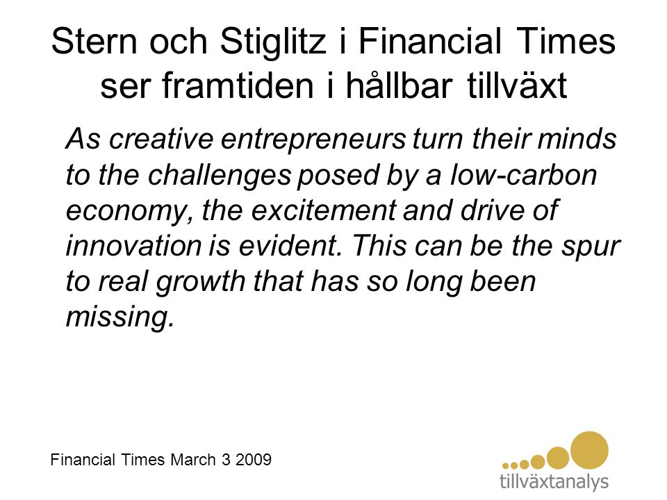 Stern och Stiglitz i Financial Times ser framtiden i hållbar tillväxt As creative entrepreneurs turn their minds to the challenges posed by a low-carb