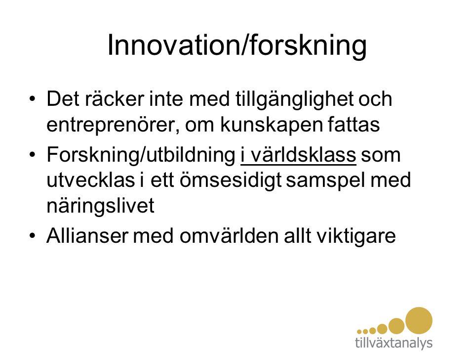 Innovation/forskning Det räcker inte med tillgänglighet och entreprenörer, om kunskapen fattas Forskning/utbildning i världsklass som utvecklas i ett