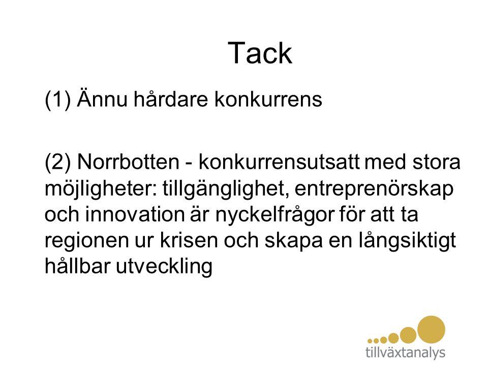 Tack (1) Ännu hårdare konkurrens (2) Norrbotten - konkurrensutsatt med stora möjligheter: tillgänglighet, entreprenörskap och innovation är nyckelfråg