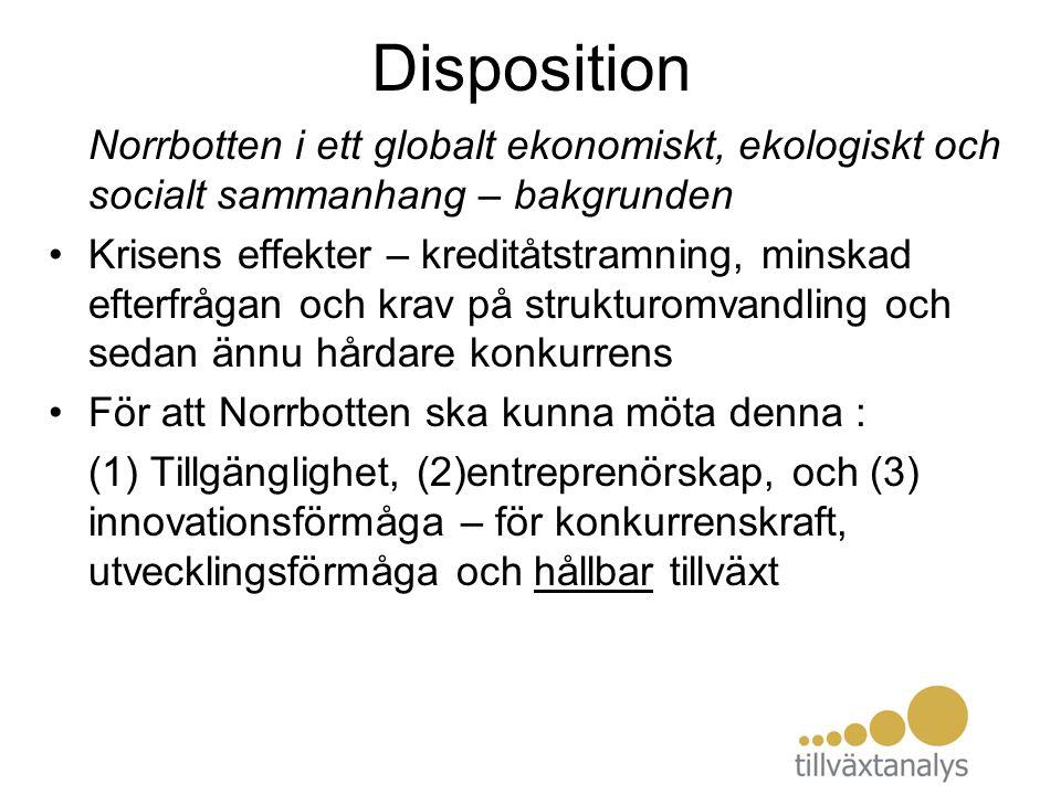Disposition Norrbotten i ett globalt ekonomiskt, ekologiskt och socialt sammanhang – bakgrunden Krisens effekter – kreditåtstramning, minskad efterfrå