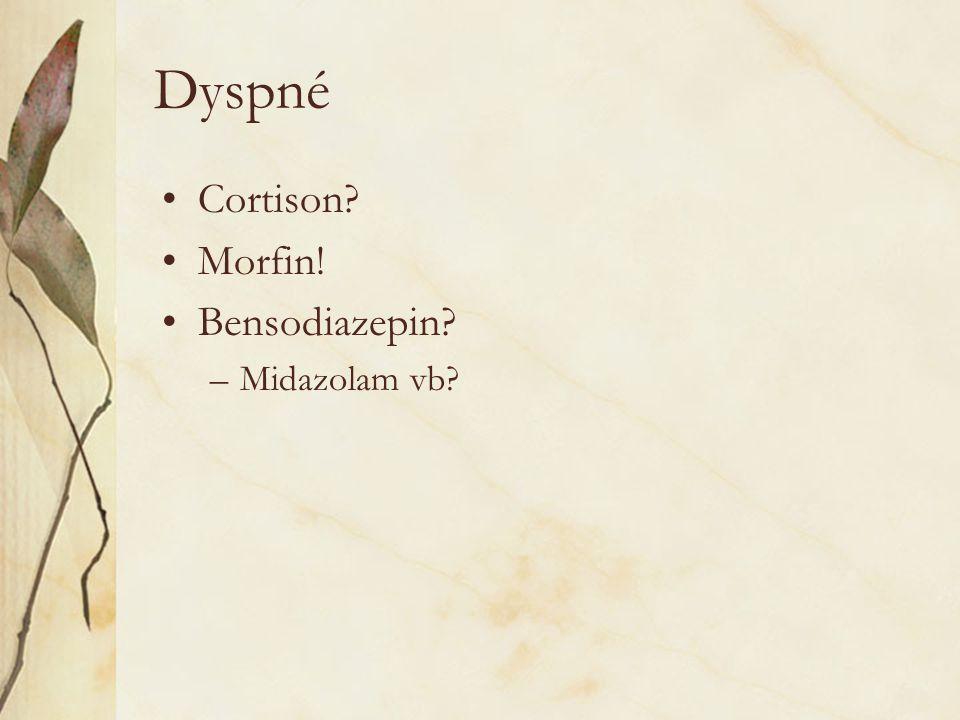 Dyspné Cortison? Morfin! Bensodiazepin? –Midazolam vb?