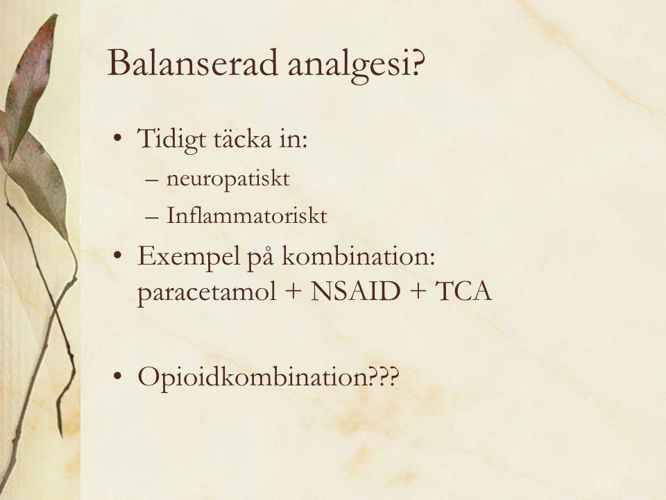 Balanserad analgesi? Tidigt täcka in: –neuropatiskt –Inflammatoriskt Exempel på kombination: paracetamol + NSAID + TCA Opioidkombination???