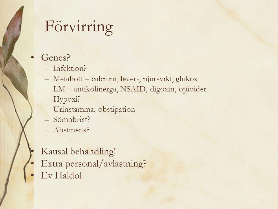 Förvirring Genes? –Infektion? –Metabolt – calcium, lever-, njursvikt, glukos –LM – antikolinerga, NSAID, digoxin, opioider –Hypoxi? –Urinstämma, obsti