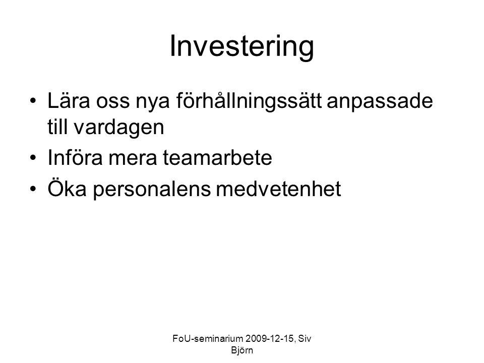 FoU-seminarium 2009-12-15, Siv Björn Investering Lära oss nya förhållningssätt anpassade till vardagen Införa mera teamarbete Öka personalens medveten