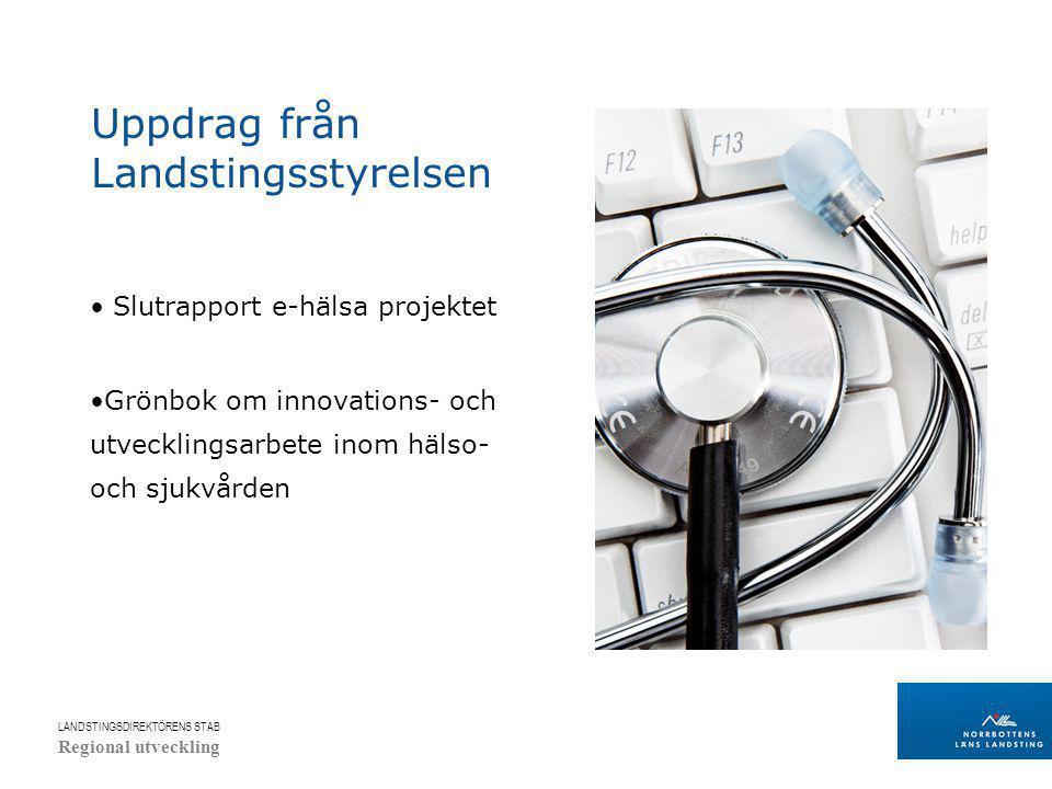 LANDSTINGSDIREKTÖRENS STAB Regional utveckling Uppdrag från Landstingsstyrelsen Slutrapport e-hälsa projektet Grönbok om innovations- och utvecklingsarbete inom hälso- och sjukvården