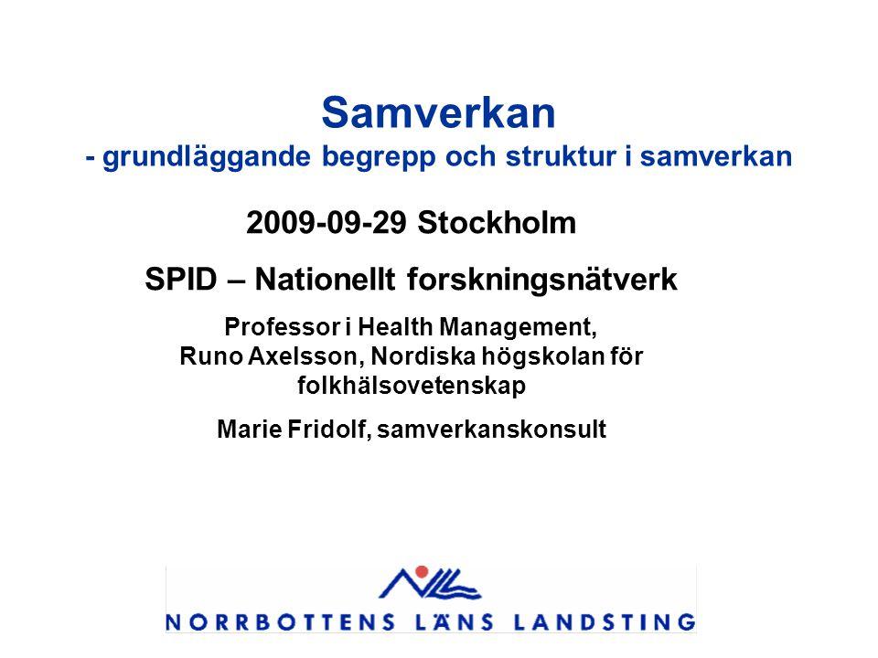 Samverkan - grundläggande begrepp och struktur i samverkan 2009-09-29 Stockholm SPID – Nationellt forskningsnätverk Professor i Health Management, Run