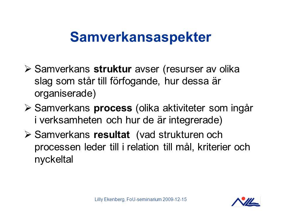 Lilly Ekenberg, FoU-seminarium 2009-12-15 Samverkansaspekter  Samverkans struktur avser (resurser av olika slag som står till förfogande, hur dessa ä