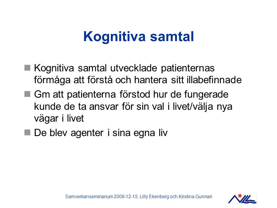 Samverkanseminarium 2009-12-15, Lilly Ekenberg och Kristina Gunnari Kognitiva samtal Kognitiva samtal utvecklade patienternas förmåga att förstå och h