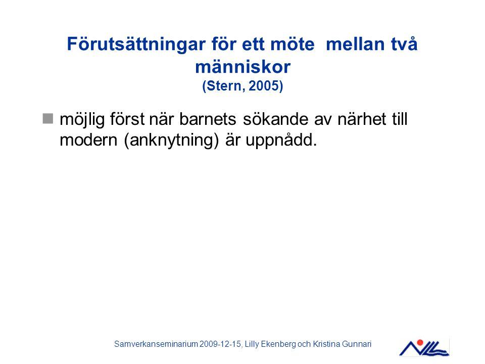 Samverkanseminarium 2009-12-15, Lilly Ekenberg och Kristina Gunnari Förutsättningar för ett möte mellan två människor (Stern, 2005) möjlig först när b