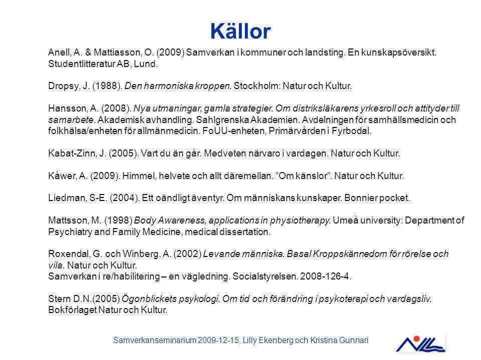 Samverkanseminarium 2009-12-15, Lilly Ekenberg och Kristina Gunnari Källor Anell, A. & Mattiasson, O. (2009) Samverkan i kommuner och landsting. En ku
