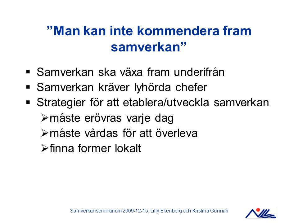 """Samverkanseminarium 2009-12-15, Lilly Ekenberg och Kristina Gunnari """"Man kan inte kommendera fram samverkan""""  Samverkan ska växa fram underifrån  Sa"""