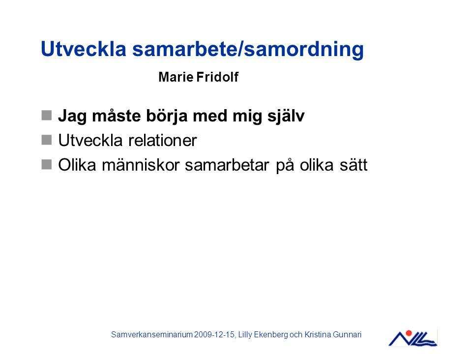 Samverkanseminarium 2009-12-15, Lilly Ekenberg och Kristina Gunnari Nycklar till samarbete Möte – närvaro, att lyssna, ha kunskap Organisation – värdegrund, ansvar, resultat Demokratisering – lika värde, delaktighet, inflytande