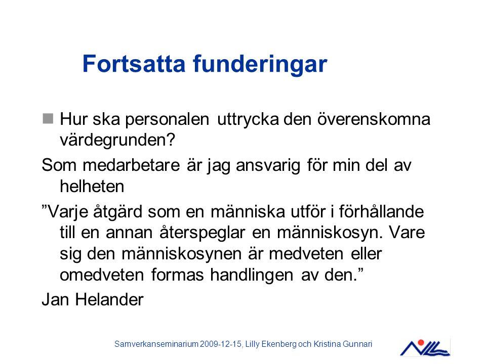 Samverkanseminarium 2009-12-15, Lilly Ekenberg och Kristina Gunnari Fortsatta funderingar Hur ska personalen uttrycka den överenskomna värdegrunden? S