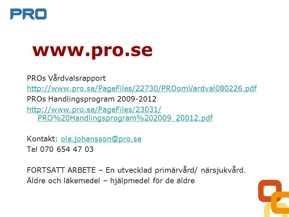www.pro.se PROs Vårdvalsrapport http://www.pro.se/PageFiles/22730/PROomVardval080226.pdf PROs Handlingsprogram 2009-2012 http://www.pro.se/PageFiles/23031/ PRO%20Handlingsprogram%202009_20012.pdf Kontakt: ola.johansson@pro.seola.johansson@pro.se Tel 070 654 47 03 FORTSATT ARBETE – En utvecklad primärvård/ närsjukvård.