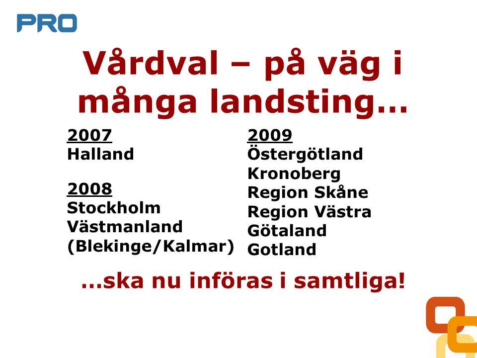 Vårdval – på väg i många landsting… 2007 Halland 2008 Stockholm Västmanland (Blekinge/Kalmar) 2009 Östergötland Kronoberg Region Skåne Region Västra Götaland Gotland …ska nu införas i samtliga!