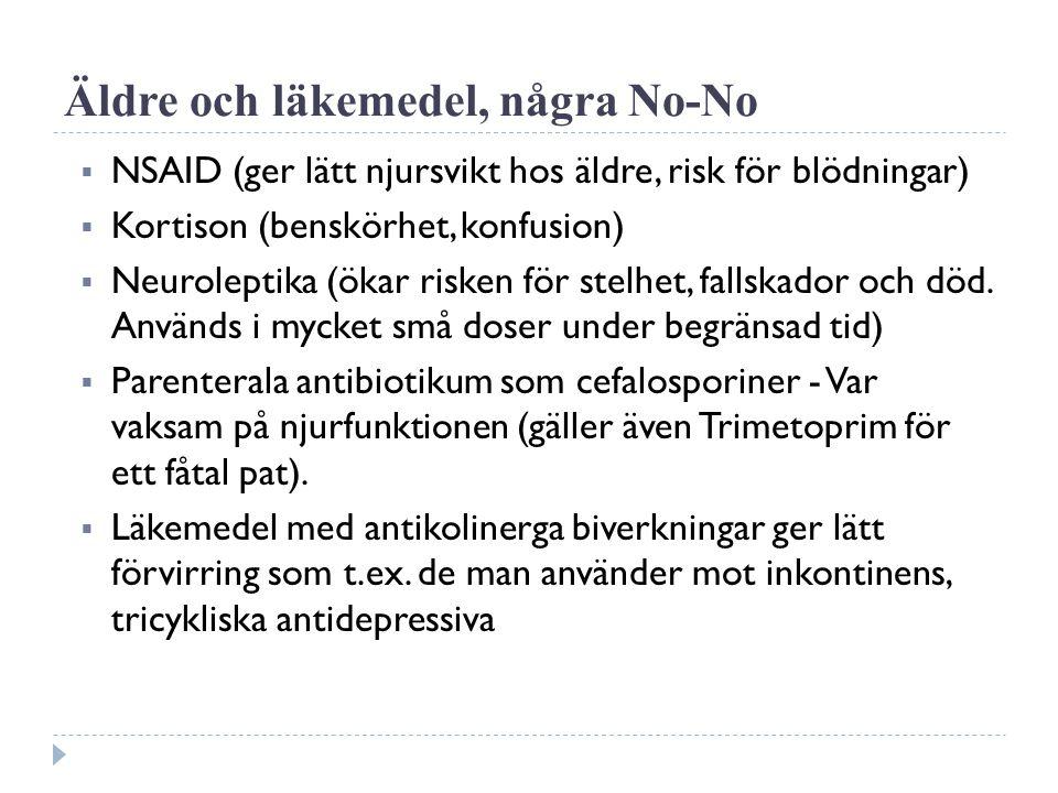 Äldre och läkemedel, några No-No  NSAID (ger lätt njursvikt hos äldre, risk för blödningar)  Kortison (benskörhet, konfusion)  Neuroleptika (ökar risken för stelhet, fallskador och död.