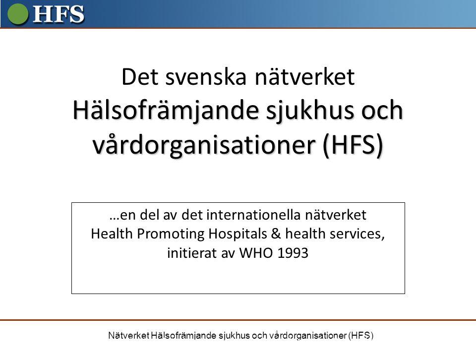 Nätverket Hälsofrämjande sjukhus och vårdorganisationer (HFS) Hälsofrämjande sjukhus och vårdorganisationer (HFS) Det svenska nätverket Hälsofrämjande