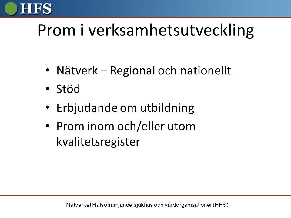 Nätverket Hälsofrämjande sjukhus och vårdorganisationer (HFS) Prom i verksamhetsutveckling Nätverk – Regional och nationellt Stöd Erbjudande om utbild