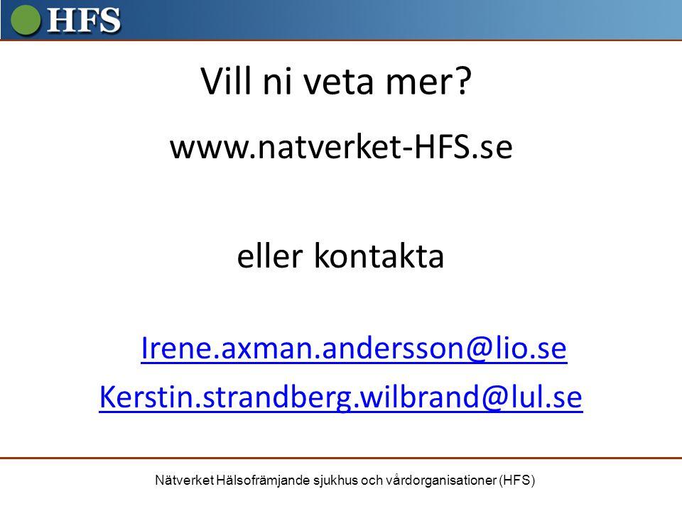 Nätverket Hälsofrämjande sjukhus och vårdorganisationer (HFS) Vill ni veta mer? www.natverket-HFS.se eller kontakta Irene.axman.andersson@lio.se Kerst