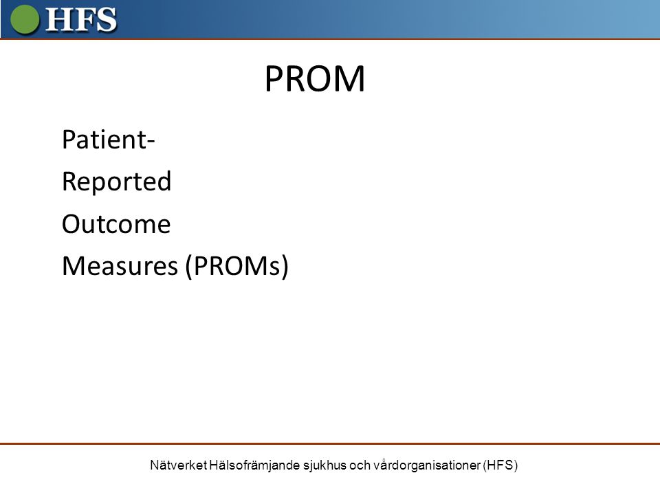 PROM Patient- Reported Outcome Measures (PROMs)