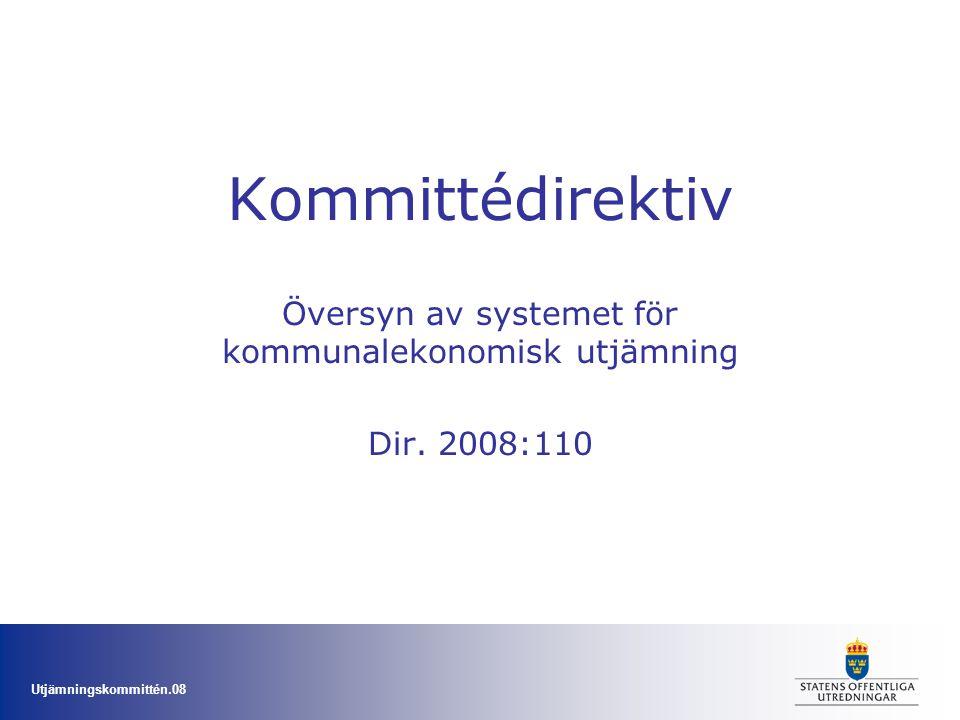 Utjämningskommittén.08 Kommittédirektiv Översyn av systemet för kommunalekonomisk utjämning Dir. 2008:110