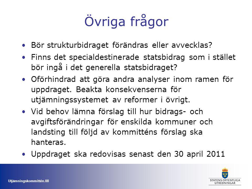 Utjämningskommittén.08 Övriga frågor Bör strukturbidraget förändras eller avvecklas? Finns det specialdestinerade statsbidrag som i stället bör ingå i