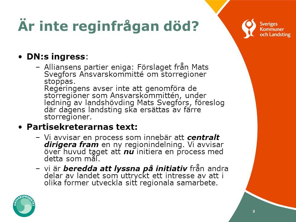 2 Är inte reginfrågan död? DN:s ingress: –Alliansens partier eniga: Förslaget från Mats Svegfors Ansvarskommitté om storregioner stoppas. Regeringens