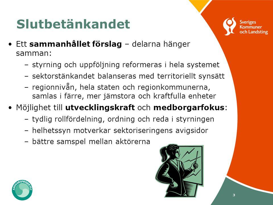 3 Slutbetänkandet Ett sammanhållet förslag – delarna hänger samman: –styrning och uppföljning reformeras i hela systemet –sektorstänkandet balanseras