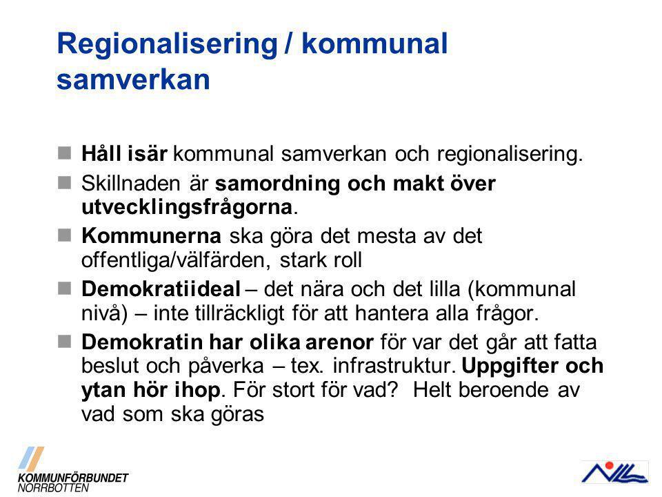 Regionalisering / kommunal samverkan Håll isär kommunal samverkan och regionalisering.