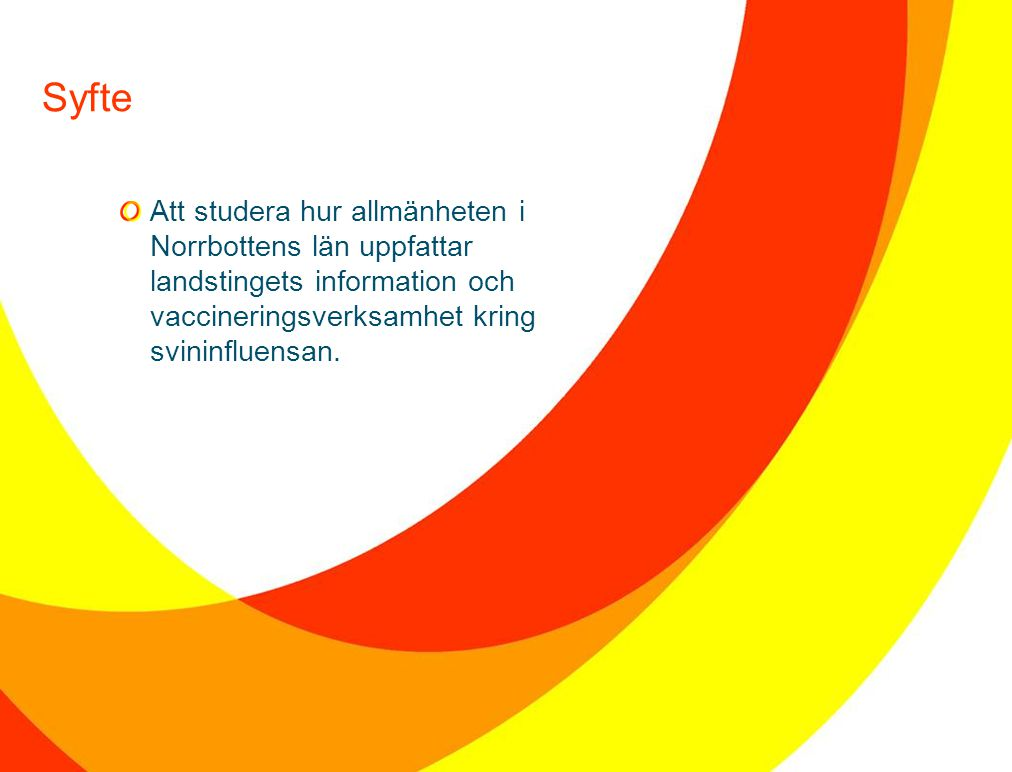 2 Syfte Att studera hur allmänheten i Norrbottens län uppfattar landstingets information och vaccineringsverksamhet kring svininfluensan.