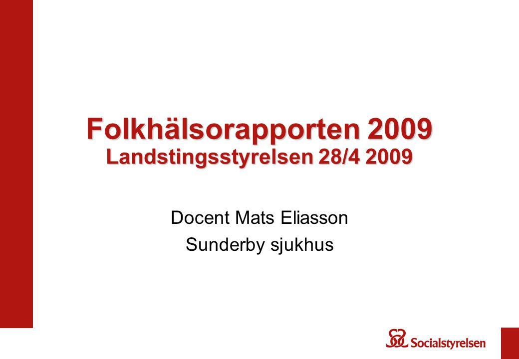 Folkhälsorapporten 2009 Landstingsstyrelsen 28/4 2009 Docent Mats Eliasson Sunderby sjukhus