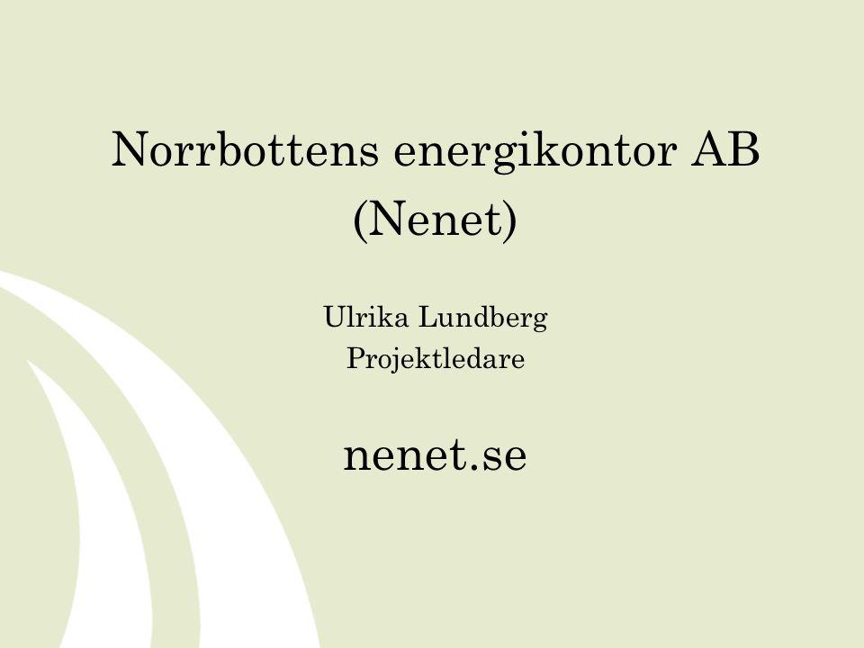 Norrbottens energikontor AB (Nenet) Ulrika Lundberg Projektledare nenet.se