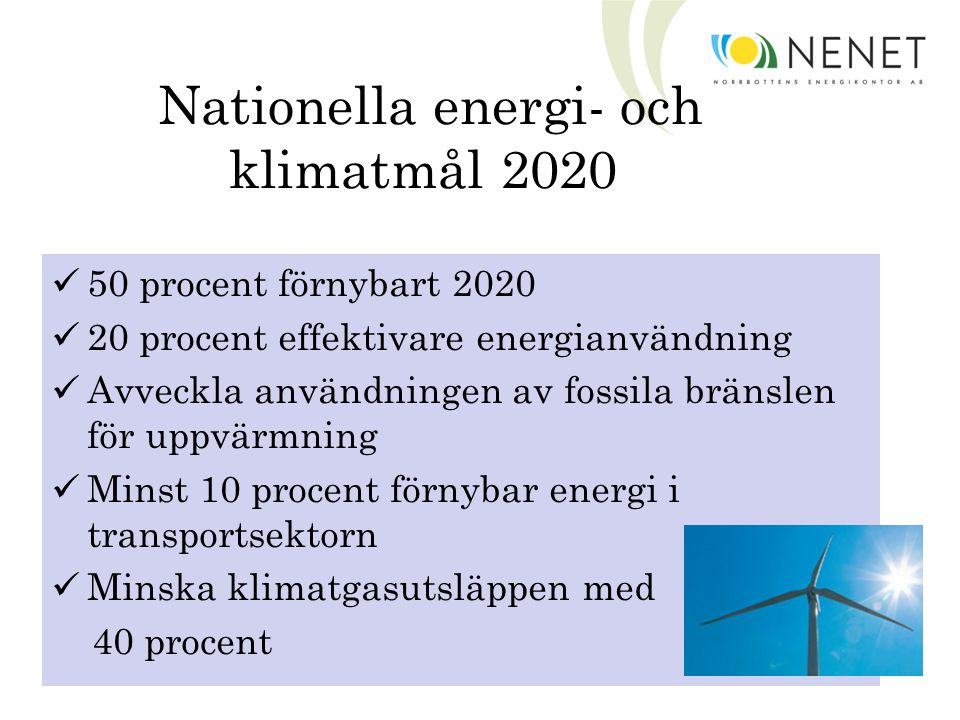 Norrbottens energi- och klimatstrategi Energieffektivisering Energianvändning i lokaler, bostäder, SME- företag ska minska med 25% Industrin ska effektivisera med 20% per BRP- krona Uppvärmning med direktverkande el ska upphöra Energianvändning i transportsektorn ska effektiviseras med 20%