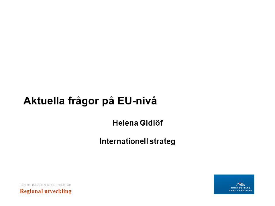LANDSTINGSDIREKTÖRENS STAB Regional utveckling Den Europeiska Unionen – aktuellt Sammanhållningspolitik FoU Jordbrukspolitik Ramverk Förordning, direktiv Miljö Inre marknad Europa 2020 Östersjöstrategin